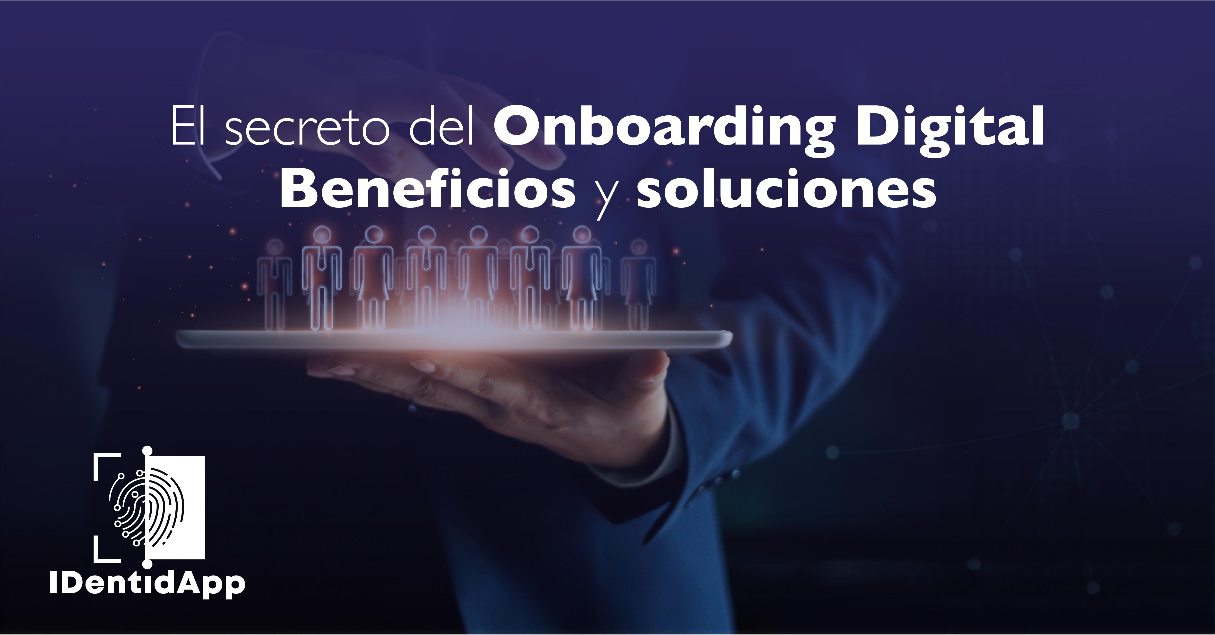 El secreto del Onboarding Digital. Beneficios y soluciones